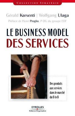 Le Business Model des services : Des produits aux services dans le marché B to B  by  Wolfgang Ulaga