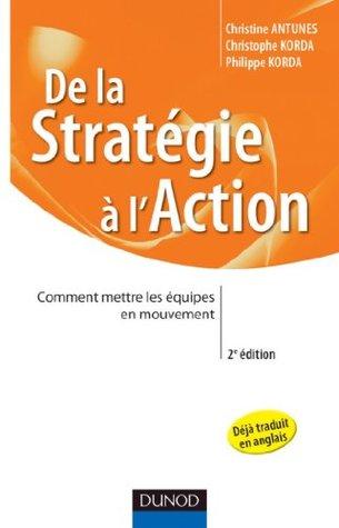 De la stratégie à laction - 2e éd. - Comment mettre les équipes en mouvement : Comment mettre les équipes en mouvement Philippe Korda