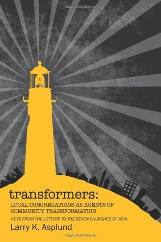 Transformers: Local Congregations as Agents of Community Transformation  by  Dr Larry K Asplund