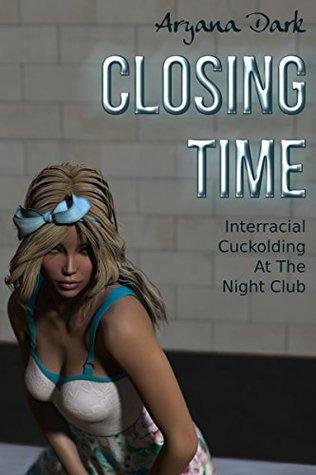 Closing Time: Interracial Cuckolding At The Night Club (Interracial Cuckolding Adventures Book 1)  by  Aryana Dark