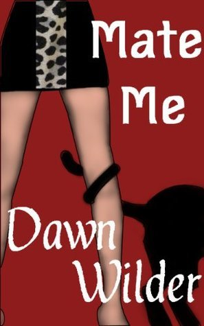 Mate Me (Paranormal Erotic Short)  by  Dawn Wilder