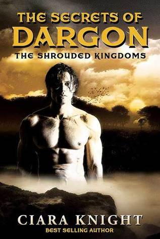 The Secrets of Dargon (The Shrouded Kingdoms #2) Ciara Knight