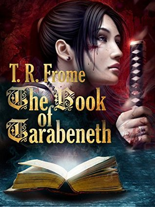 The Book of Tarabeneth T.R. Frome