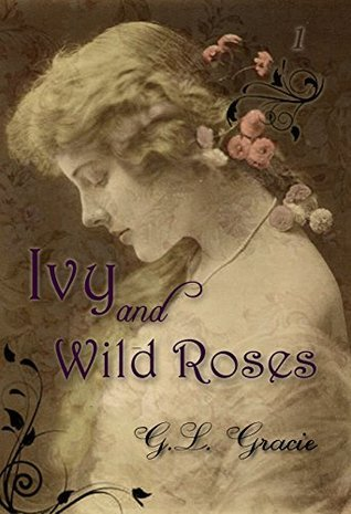 Ivy and Wild Roses (Roses Trilogy, #1) G.L. Gracie