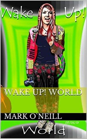 Wake Up! World Mark O`Neill