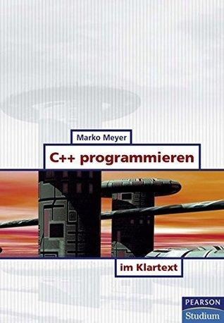 C++ programmieren im Klartext  by  Marko Meyer