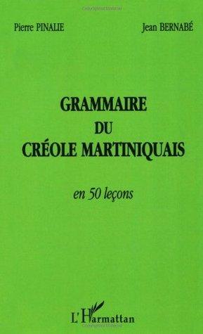 Grammaire du créole martiniquais en 50 leçons Pierre Pinalie
