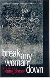 Break Any Woman Down: Stories  by  Dana Johnson