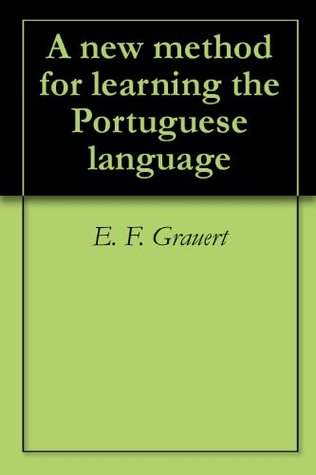 A new method for learning the Portuguese language  by  E. F. Grauert
