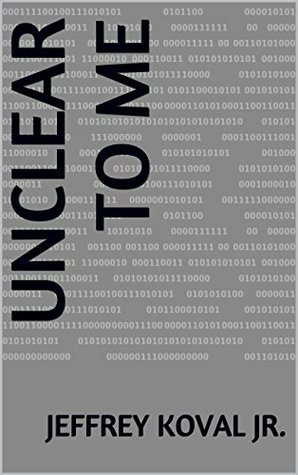 Unclear to Me  by  Jeffrey Koval Jr.