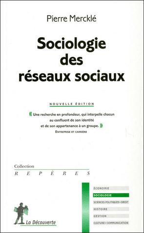 Sociologie des réseaux sociaux  by  Pierre Mercklé