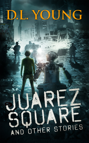Juarez Square and Other Stories D.L. Young