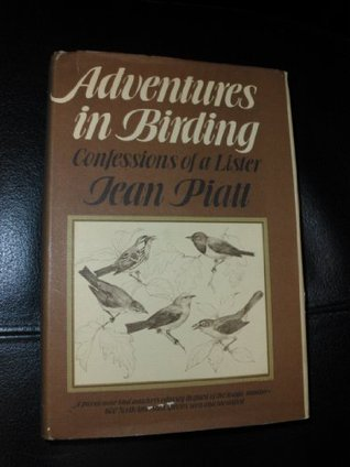 Adventures in Birding: Confessions of a Lister  by  Jean Piatt