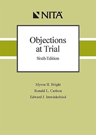 Objections at Trial, Sixth Edition  by  Myron H. Bright