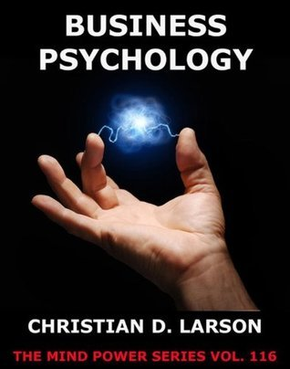 Business Psychology: Extended Annotated Edition Christian D. Larson