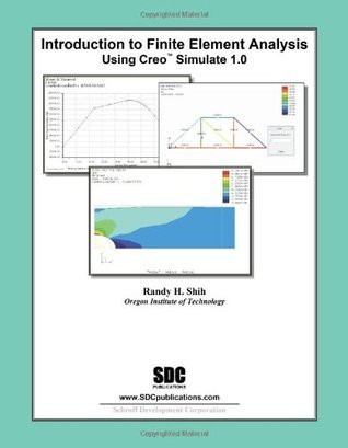 Introduction to Finite Element Analysis Using Creo Simulation 1.0 Randy H. Shih