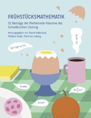 Frühstücksmathematik: 52 Beiträge der Mathematik-Kolumne der Schwäbischen Zeitung  by  Bernd Hafenbrak