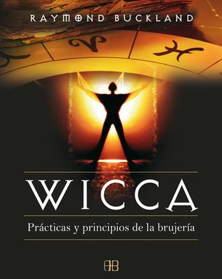 Wicca: Prácticas y principios de la brujería  by  Raymond Buckland