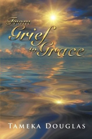 From Grief to Grace  by  Tameka Douglas