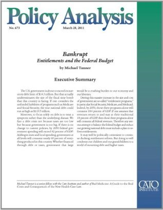 Bankrupt: Entitlements and the Federal Budget (Policy Analysis no. 673) Michael D. Tanner