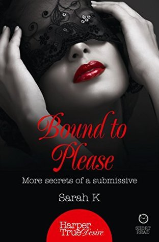 Bound to Please: More secrets from a submissive  by  Sarah K