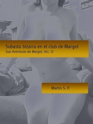 Subasta bizarra en el club de Margot (Las Aventuras de Margot nº 5)  by  Martin S.P.