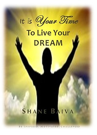 It Is Your Time to Live Your Dream (Amazing YOU Series Book 4)  by  Shane Baiva