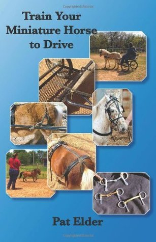 Train Your Miniature Horse to Drive  by  Pat Elder