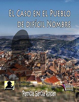 El caso en el pueblo de difícil nombre  by  Patricia García Roldán