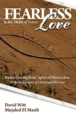 Fearless Love in the Midst of Terror: Answers and tools to overcome terrorism with love (Free eBook Sampler)  by  David Witt