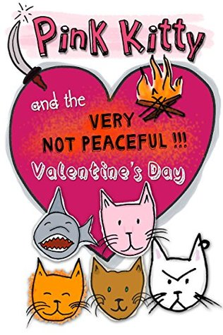 Pink Kitty and the Very Not Peaceful Valentines Day  by  Casey Clover