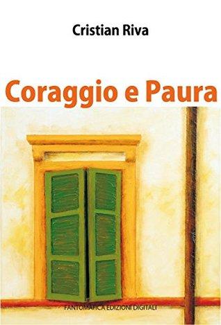 Coraggio e Paura  by  Cristian Riva