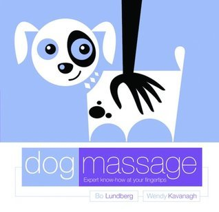 Dog Massage: Expert Know-How at Your Finger Tips  by  Wendy Kavanagh