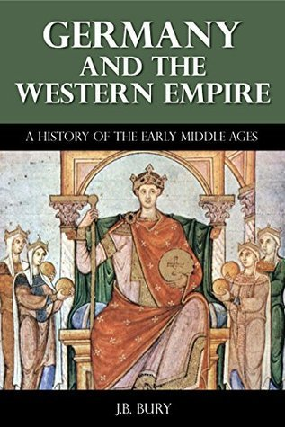 Germany and the Western Empire - A History of the Early Middle Ages  by  J.B. Bury