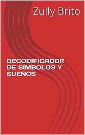 DECODIFICADOR DE SÍMBOLOS Y SUEÑOS Zully Brito