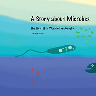 A Story about Microbes: The Tiny Little World of an Amoeba Michael Bacotti