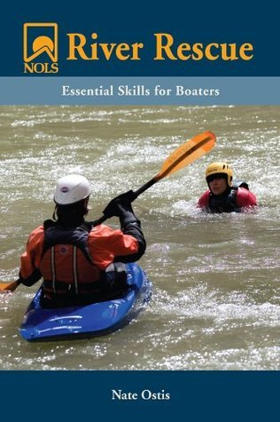 NOLS River Rescue: Essential Skills for Boaters (NOLS Library)  by  Nate Ostis