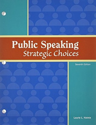 Public Speaking: Strategic Choices Laurie L. Haleta