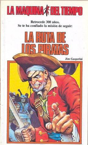 La Ruta de los Piratas (La Máquina del Tiempo, #4)  by  Jim Gasperini