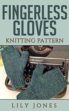 Fingerless Gloves: Knitting Pattern Lilly Jones