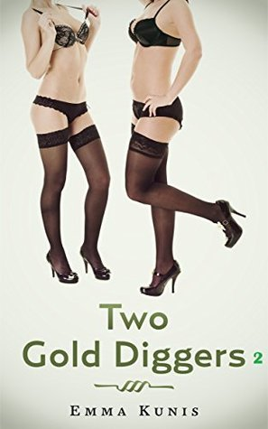 Two Gold Diggers 2 (Wet and Messy Erotica)  by  Emma Kunis
