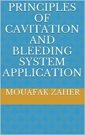 Principles of Cavitation and Bleeding System Application  by  Mouafak Zaher