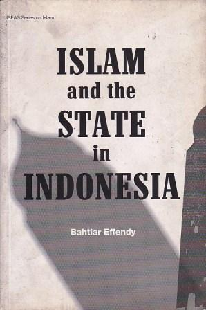 Islam and the State in Indonesia  by  Bahtiar Effendy