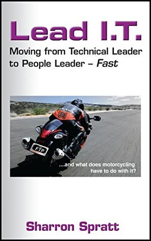 Lead I.T.: Moving from Technical Leader to People Leader - Fast  by  Sharron Spratt