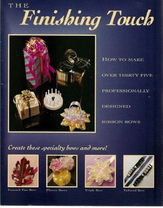 The Finishing Touch - How to Have Fun Making Over 35 Professional-Looking Ribbon Bows  by  Betty Kriedberg