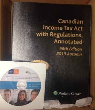 Canadian Income Tax Act with Regulations, Annotated 96th Edition 2013 Autumn, Academic Edition (As used for the current CGA TX2 course & challenge exam.) Wolters Kluwer Cch