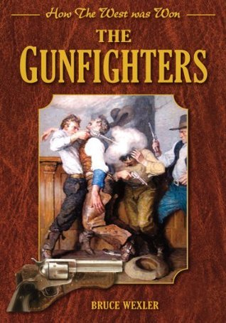 The Gunfighters: How the West Was Won  by  Bruce Wexler