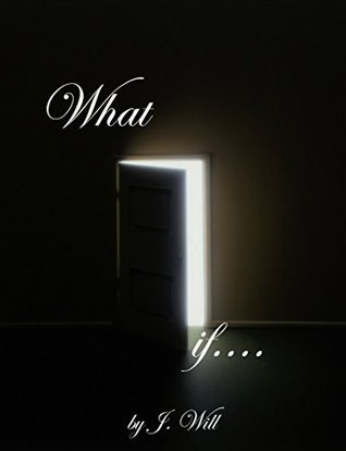 What If.... J. Will
