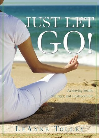 Just Let Go! LeAnne Tolley