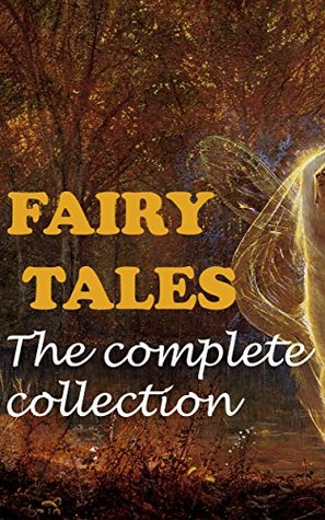 FAIRY TALES THE COMPLETE COLLECTION (Brothers Grimm, HANS CHRISTIAN ANDERSEN,THE ARABIAN NIGHTS, THE BLUE FAIRY BOOK, JAPANESE FAIRY TALES) Jacob Grimm